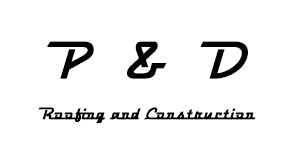 P & D Roofing & Construction